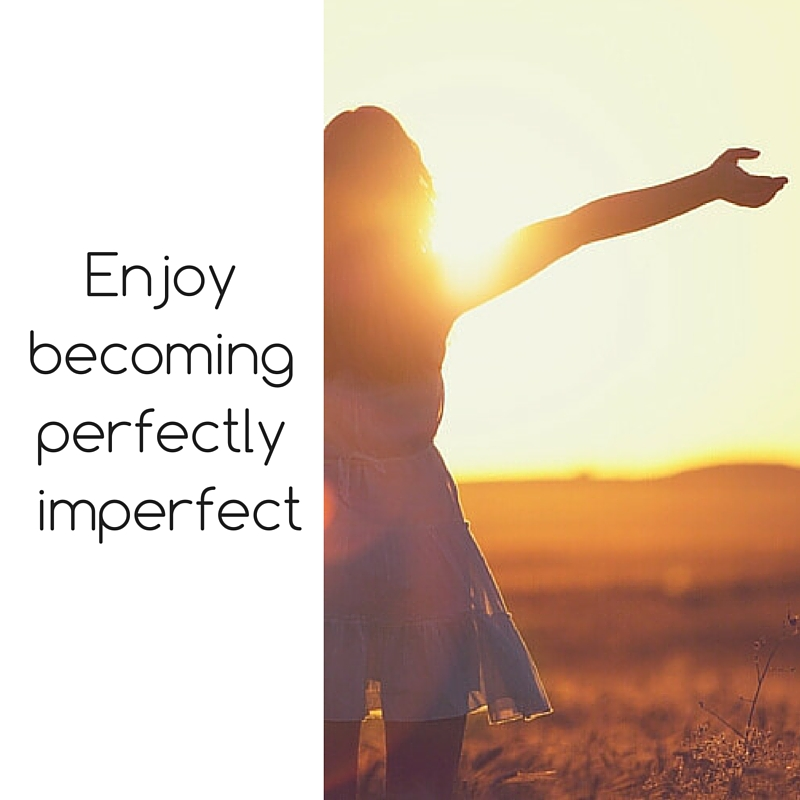 Enjoybecomingperfectly imperfect