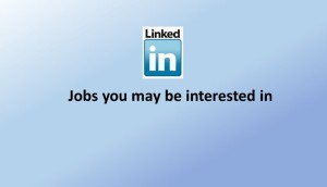 How does LinkedIn decide Jobs you may be interested in?